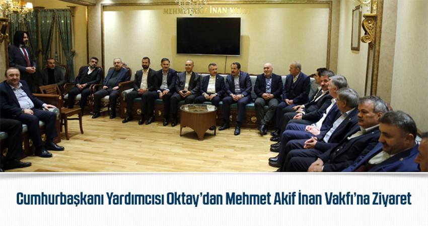 Cumhurbaşkanı Yardımcısı Oktay' dan Mehmet Akif İnan Vakfı'na Ziyaret