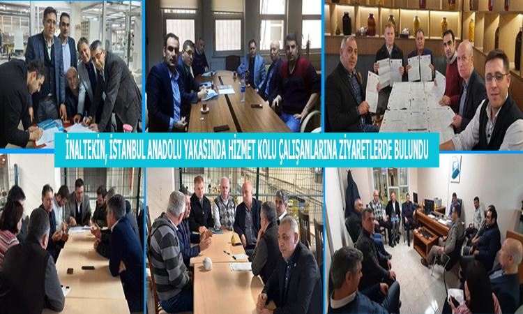 İnaltekin, İstanbul Anadolu Yakasında Hizmet Kolu Çalışanlarına Ziyaretlerde Bulundu