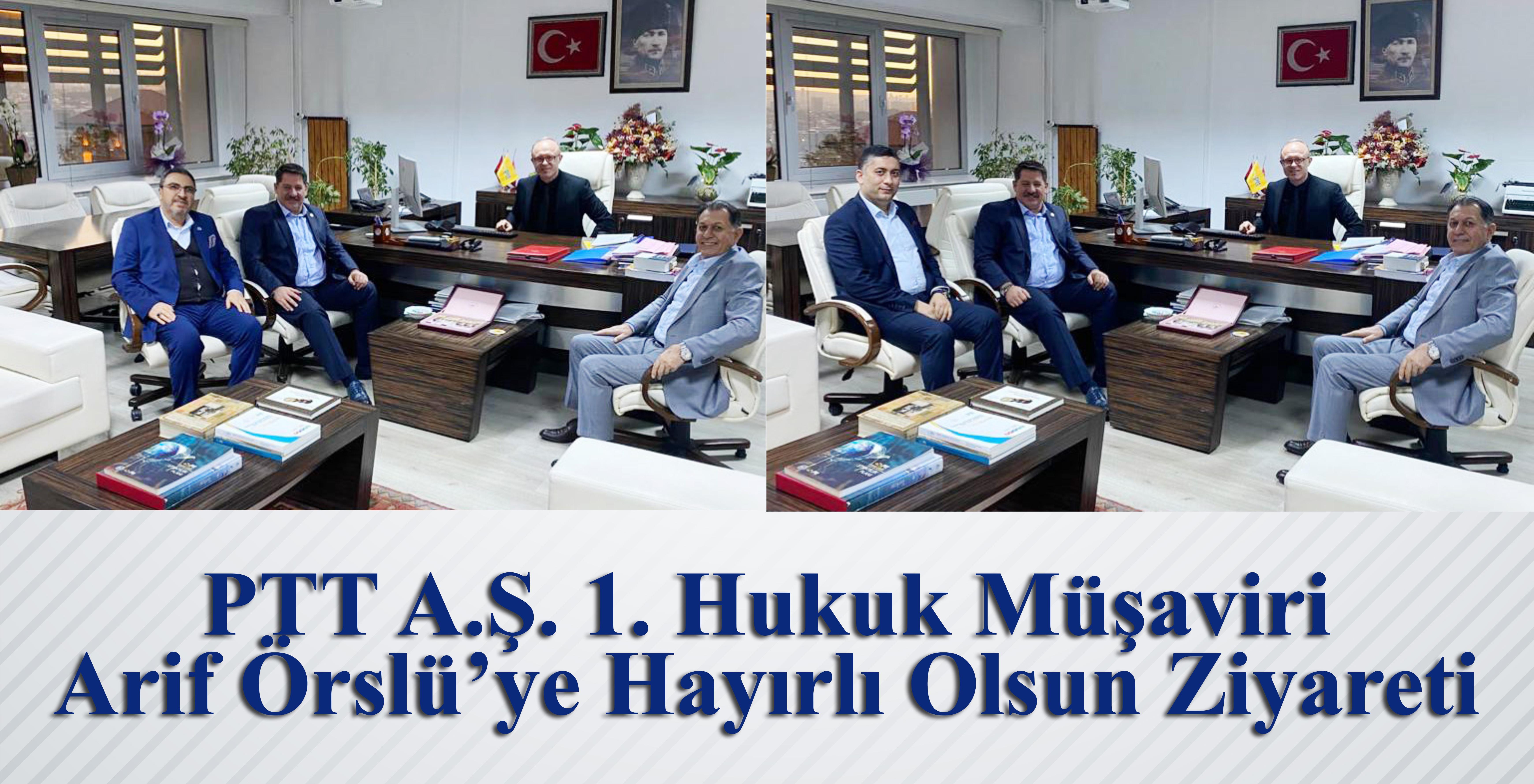 PTT A.Ş. 1. Hukuk Müşaviri Arif Örslü'ye Hayırlı Olsun Ziyareti