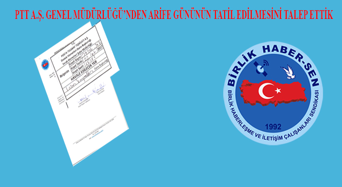 PTT A.Ş. Genel Müdürlüğü'nden Arife Gününün Tatil Edilmesini Talep Ettik