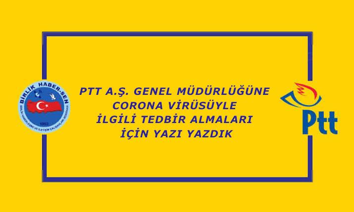 PTT A.Ş. Genel Müdürlüğüne CORONA Virüsüyle İlgili Tedbir Almaları İçin Yazı Yazdık