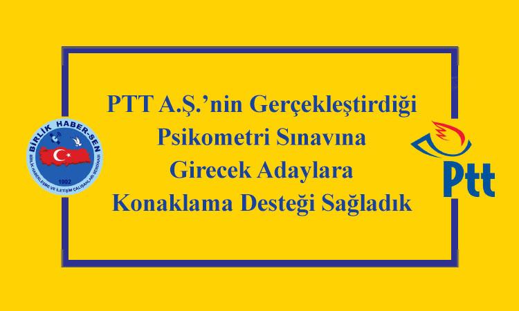 PTT A.Ş.'nin Gerçekleştirdiği Psikometri Sınavına Girecek Adaylara Konaklama Desteği Sağladık