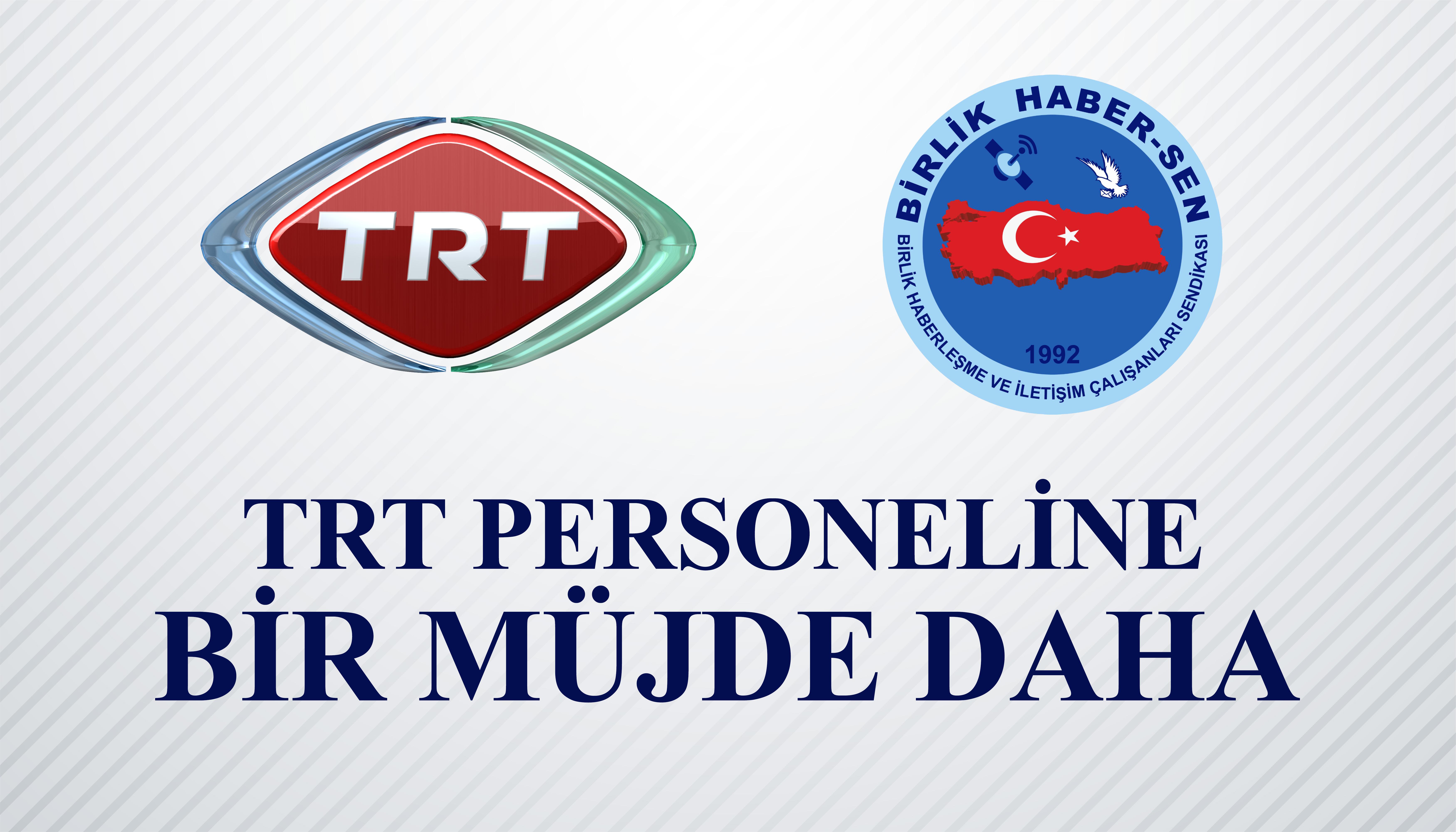 TRT PERSONELİNE BİR MÜJDE DAHA