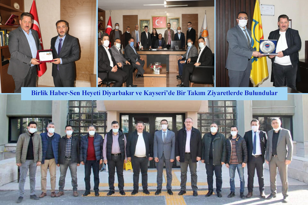 Birlik Haber-Sen Heyeti Diyarbakır ve Kayseri'de Bir Takım Ziyaretlerde Bulundular