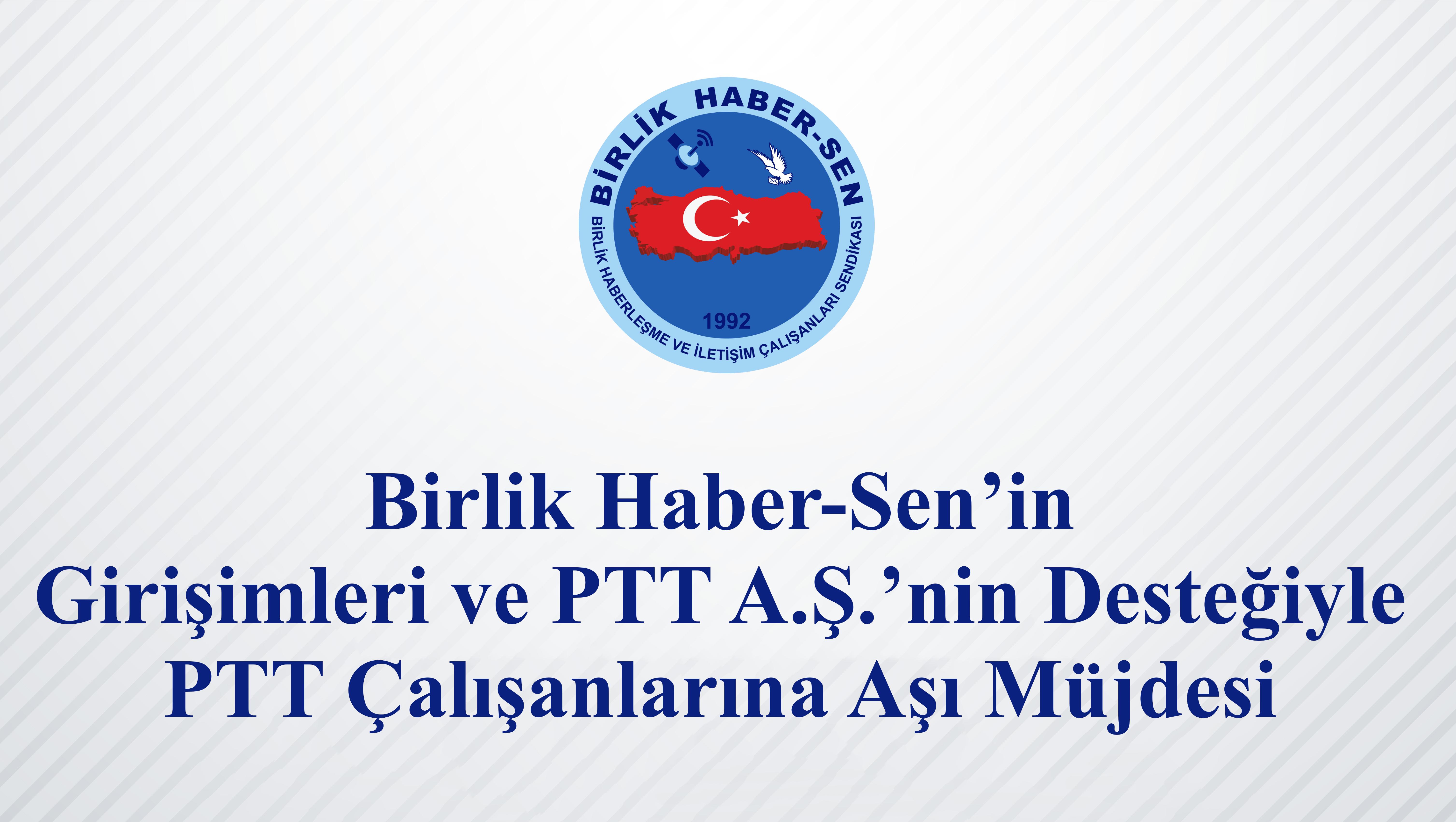 Birlik Haber-Sen'in Girişimleri ve PTT A.Ş.'nin Desteğiyle PTT Çalışanlarına Aşı Müjdesi