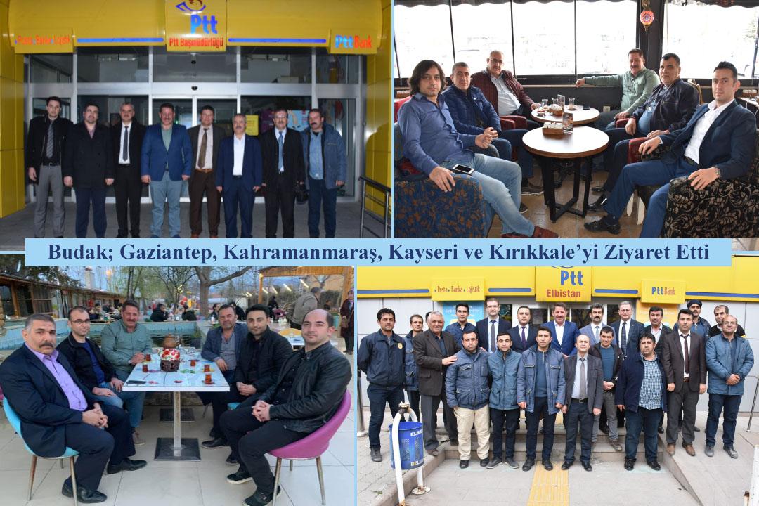 Budak; Gaziantep, Kahramanmaraş, Kayseri ve Kırıkkale'yi Ziyaret Etti