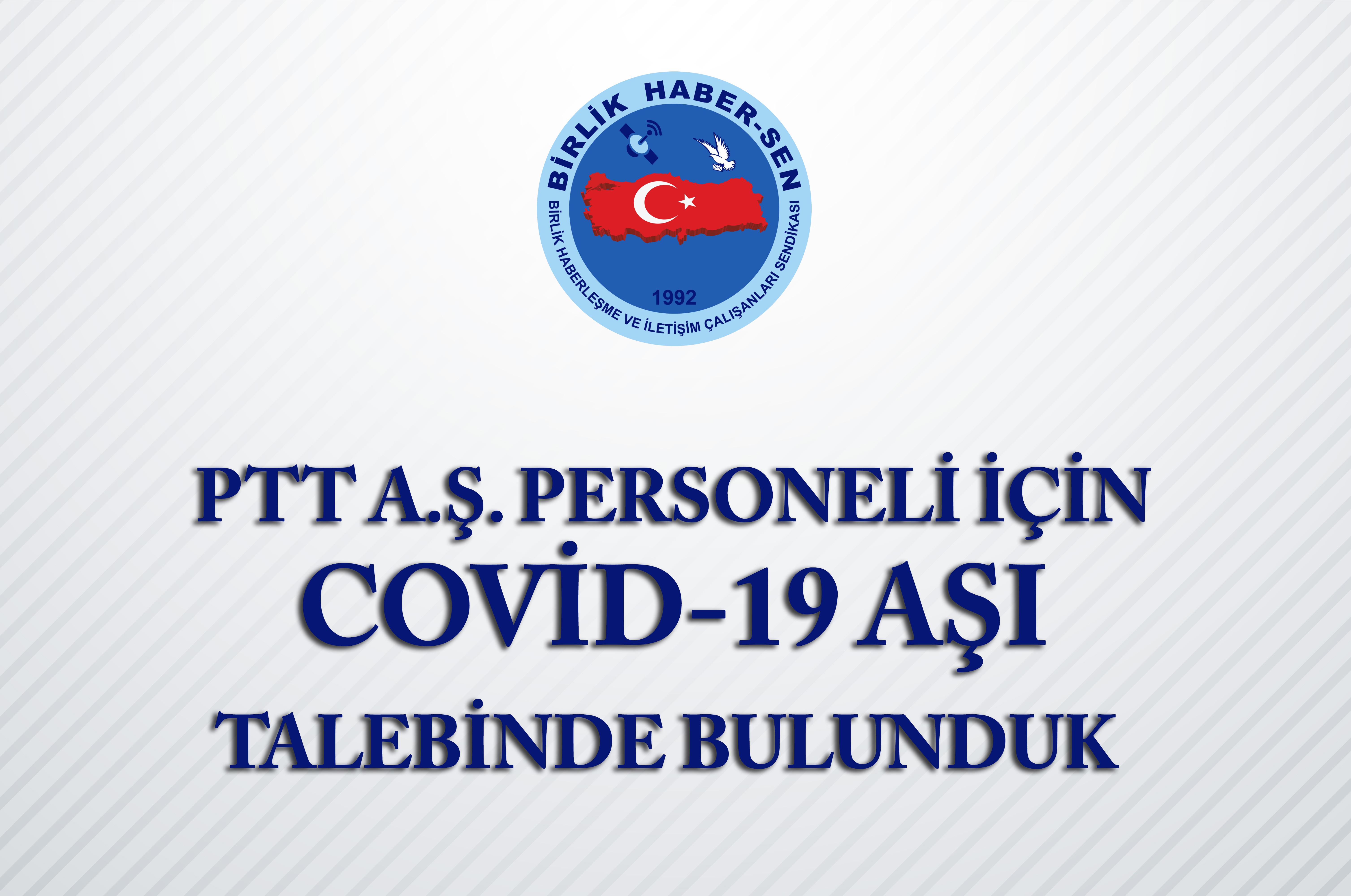 PTT A.Ş. Personeli İçin Covid-19 Aşı Talebinde Bulunduk